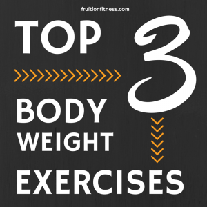 Top 3 Body Weight Exercises