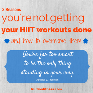 Reasons why youre not getting your hiit workout done