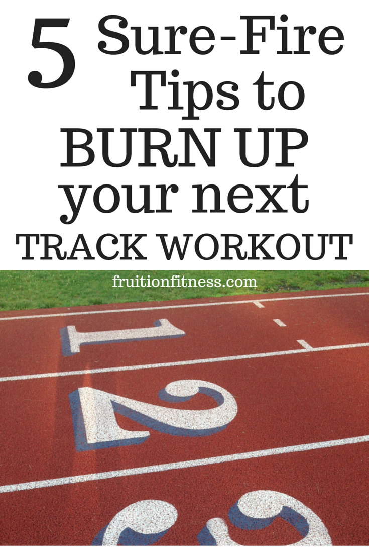 5 Sure-Fire Tips to Burn Up Your Next Track Workout
