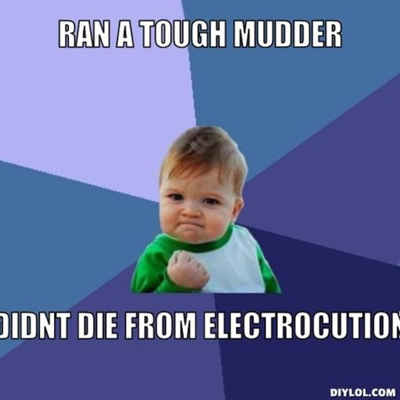 resized_success-kid-meme-generator-ran-a-tough-mudder-didnt-die-from-electrocution-e538da