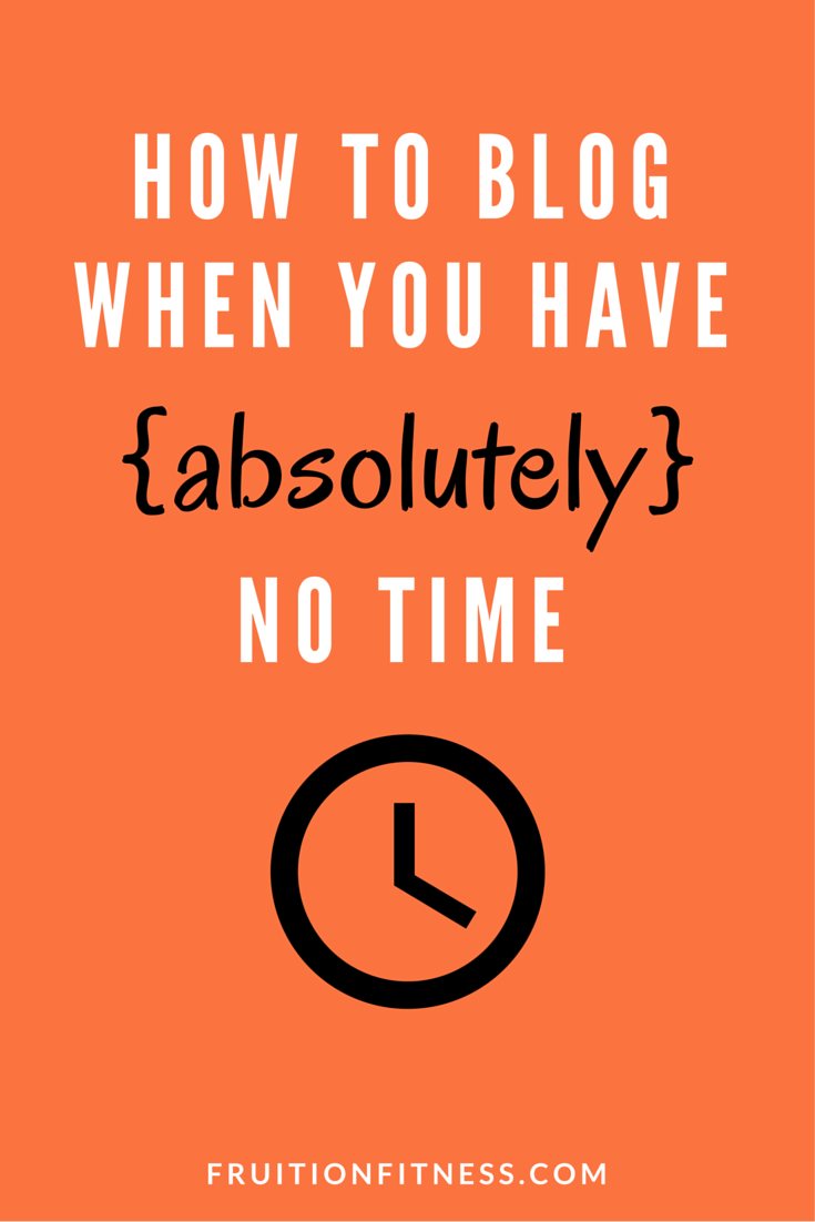 7 Tips for Blogging When You Have Absolutely No Time