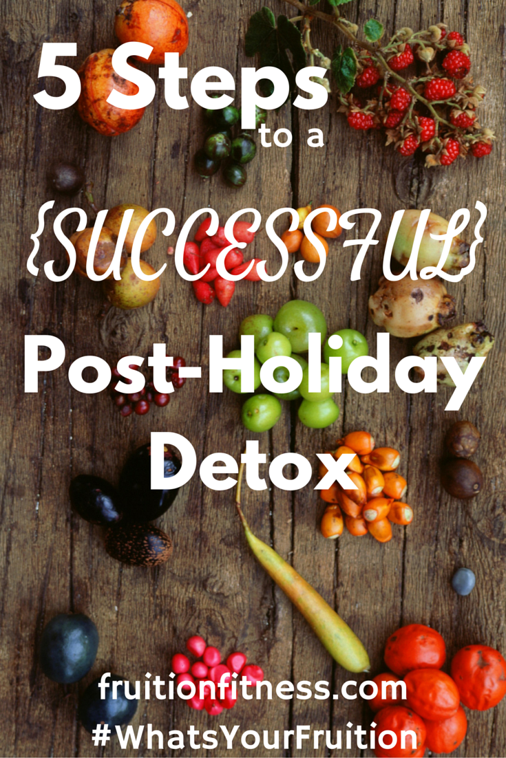 5 Steps for a Successful Post Holiday Detox + 1 Bonus Tip