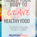 3 Simple Steps to Crave Healthy Food