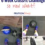 I Survived the 6 Week CrossFit Challenge–so now what?